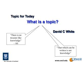 Topic for Today  What is a topic? David C White