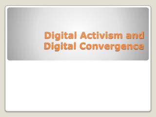 Digital Activism and Digital Convergence