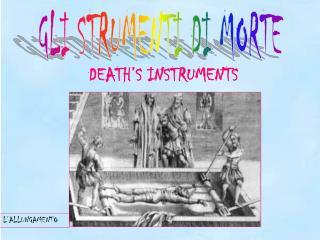 GLI STRUMENTI DI MORTE