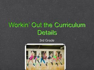 Workin' Out the Curriculum Details