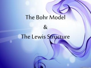 The Bohr Model  &  The Lewis Structure