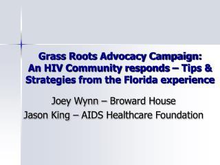 Joey Wynn – Broward House  Jason King – AIDS Healthcare Foundation