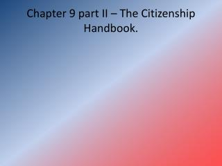 Chapter 9 part II – The Citizenship Handbook.