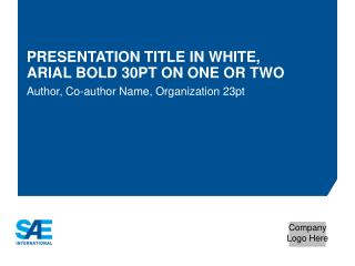Presentation title in White, Arial Bold 30pt on one or two