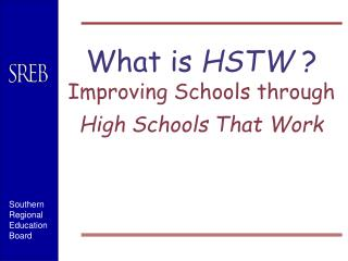 What is HSTW  Improving Schools through  High Schools That Work