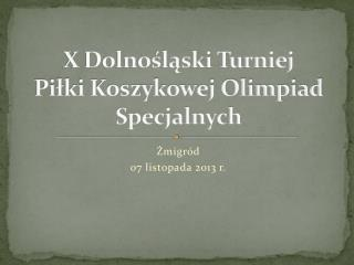 X Dolnośląski Turniej                      Piłki Koszykowej Olimpiad Specjalnych