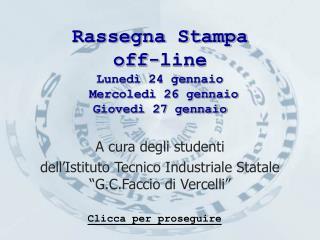 Rassegna Stampa off-line  Luned� 24 gennaio  Mercoled� 26 gennaio  Gioved� 27 gennaio