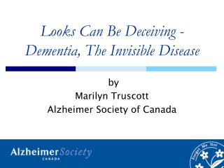 Looks Can Be Deceiving - Dementia, The Invisible Disease