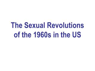 The Sexual Revolutions of the 1960s in the US
