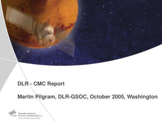 DLR - CMC Report Martin Pilgram, DLR-GSOC, October 2005, Washington