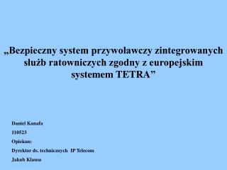 Daniel Kanafa 110523 Opiekun: Dyrektor ds. technicznych  IP Telecom Jakub Klausa
