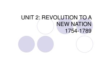 UNIT 2: REVOLUTION TO A NEW NATION 1754-1789
