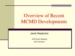 Overview of Recent MCMD Developments