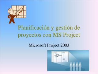 Planificación y gestión de proyectos con MS Project