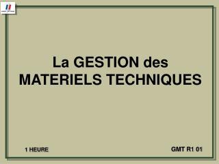 La GESTION des MATERIELS TECHNIQUES