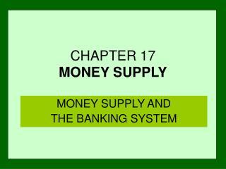 CHAPTER 17 MONEY SUPPLY
