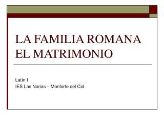 LA FAMILIA ROMANA EL MATRIMONIO