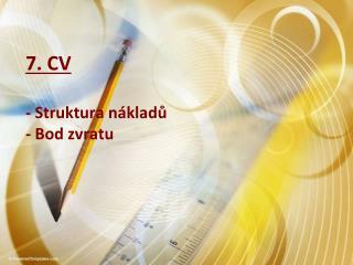 7. CV - Struktura nákladů - Bod zvratu