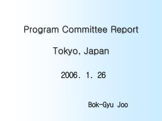 Program Committee Report Tokyo, Japan