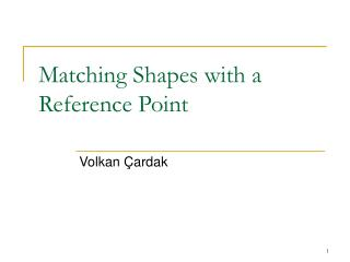 Matching Shapes with a Reference Point