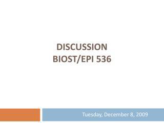 DISCUSSION BIOST/EPI 536