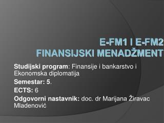 E-FM1 i E-FM2  FINANSIJSKI MENADŽMENT