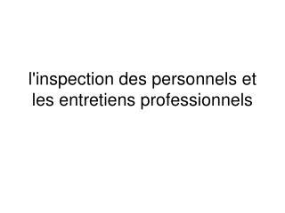 l'inspection des personnels et les entretiens professionnels