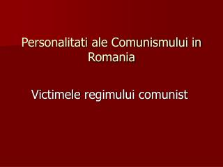 Personalitati ale Comunismului in Romania