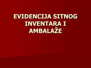 EVIDENCIJA SITNOG INVENTARA I AMBALAŽE