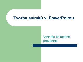Tvorba snímků v   PowerPoint u