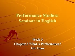 Performance Studies:  Seminar in English