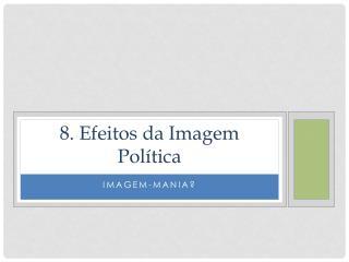 8. Efeitos da Imagem Política