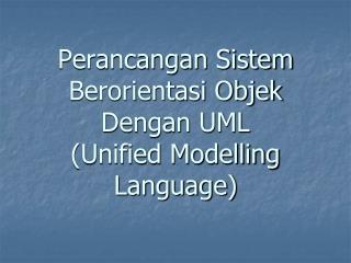 Perancangan Sistem Berorientasi Objek Dengan UML (Unified Modelling Language)