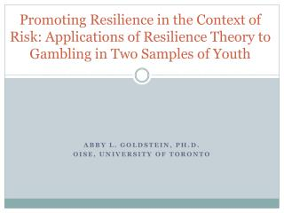 Abby L. Goldstein, Ph.D. OISE, University of Toronto