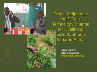 Crops, Cellphones and T-Cells:  Technology Change for Livelihood Security in Sub Saharan Africa