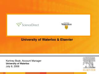 University of Waterloo & Elsevier Kortney Boak, Account Manager University of Waterloo