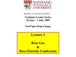 Graduate Lecture Series 29 June � 3 July, 2009 Prof Ngee-Pong Chang