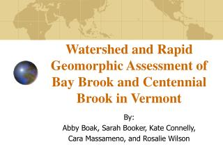 Watershed and Rapid Geomorphic Assessment of Bay Brook and Centennial Brook in Vermont