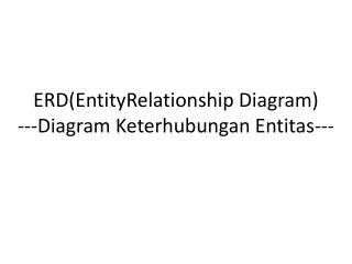 ERD( EntityRelationship  Diagram) ---Diagram  Keterhubungan Entitas ---