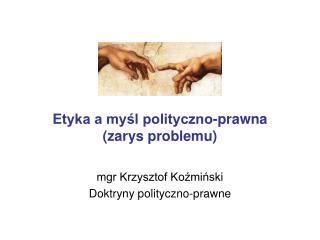 Etyka a myśl polityczno-prawna (zarys problemu)