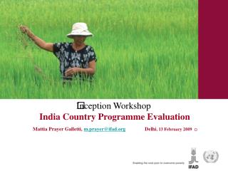 Inception Workshop  India Country Programme Evaluation Mattia Prayer Galletti, m.prayerifad               Delhi, 13 Febr