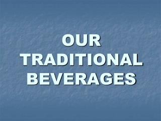 OUR TRADITIONAL BEVERAGES