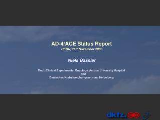 AD-4/ACE Status Report CERN, 21 th  November 2006 Niels Bassler