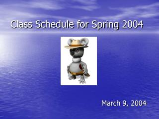 Class Schedule for Spring 2004