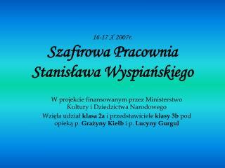 16-17 X 2007r. Szafirowa Pracownia Stanisława Wyspiańskiego