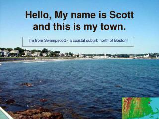 Hello, My name is Scott and this is my town.