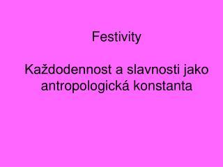 Festivity Každodennost a slavnosti jako antropologická konstanta