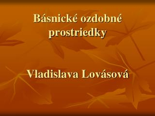 Básnické ozdobné prostriedky Vladislava Lov ásová