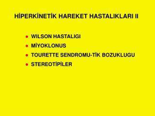 H İ PERK İ NET İ K HAREKET HASTALIKLARI II
