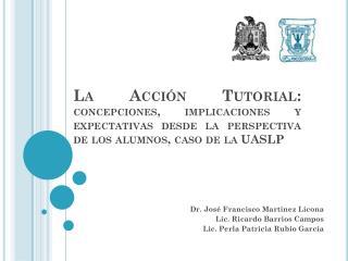 Dr. José Francisco Martínez  Licona Lic . Ricardo Barrios Campos Lic. Perla Patricia Rubio García